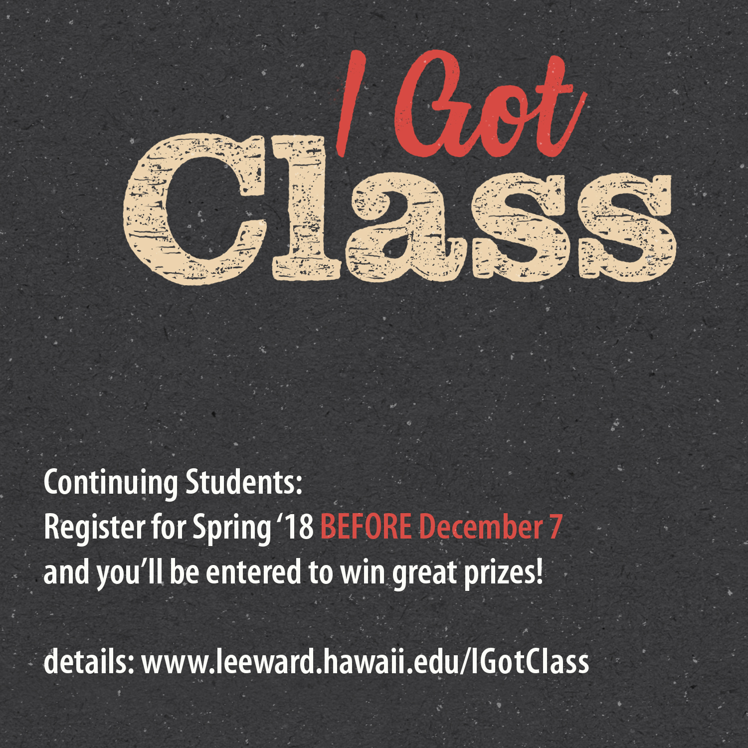 I Got Class Continuing Students register before December 7 to enter to win prizes
