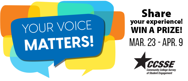 Your voice matters! Share your experience! Win a prize! Mar. 23 - Apr. 9. CCSSE logo