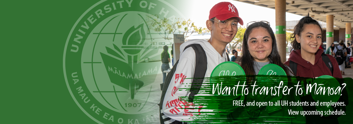 Three students posing for camera at Leeward Campus. Want to transfer to UH Manoa? FREE, and open to all UH students and employees. View upcoming schedule.