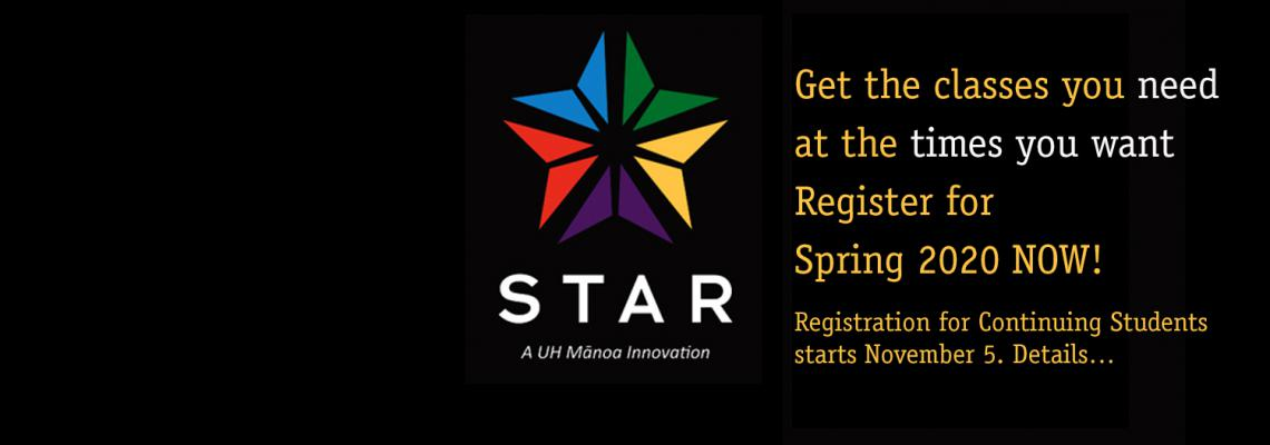 STAR logo with text: Get the classes you need at the times you want Register for Spring 2020 NOW!  Registration for Continuing Students starts November 5. Details...