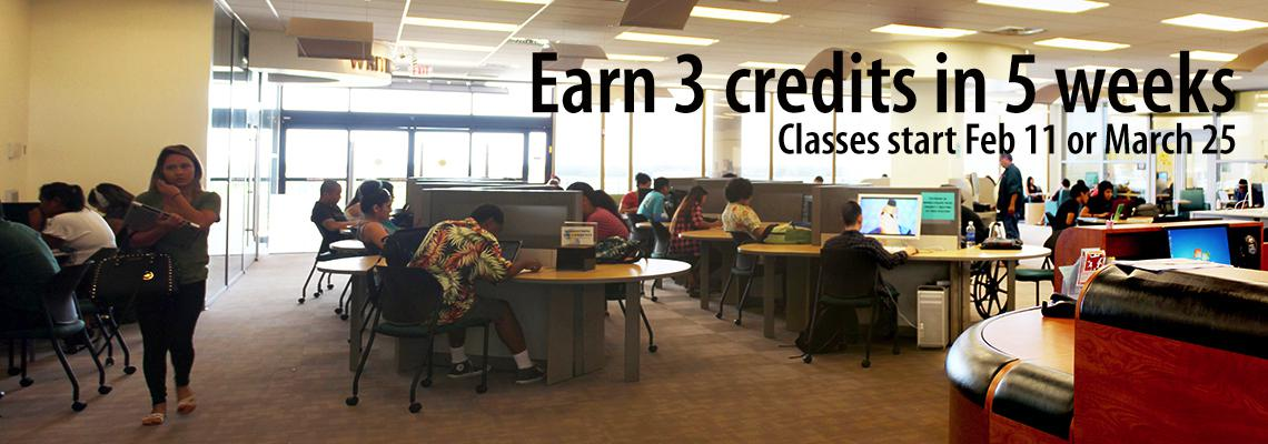 Earn 3 credits in 5 weeks, Classes start Feb 11 and March 25